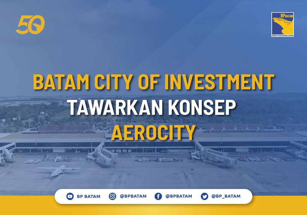 Batam City of Investment Tawarkan Konsep Aerocity