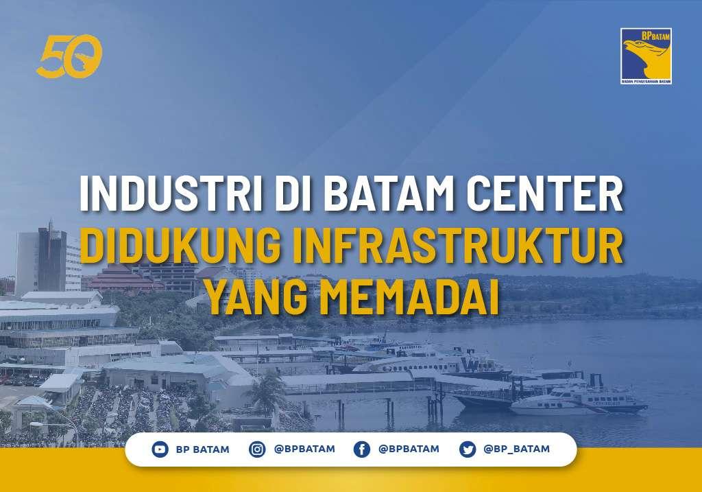 Industri di Batam Center Didukung Infrastruktur yang Memadai