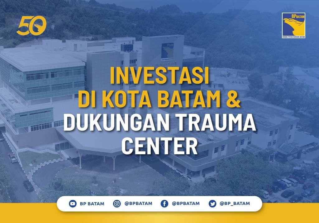 Investasi di Kota Batam dan Dukungan Trauma Center