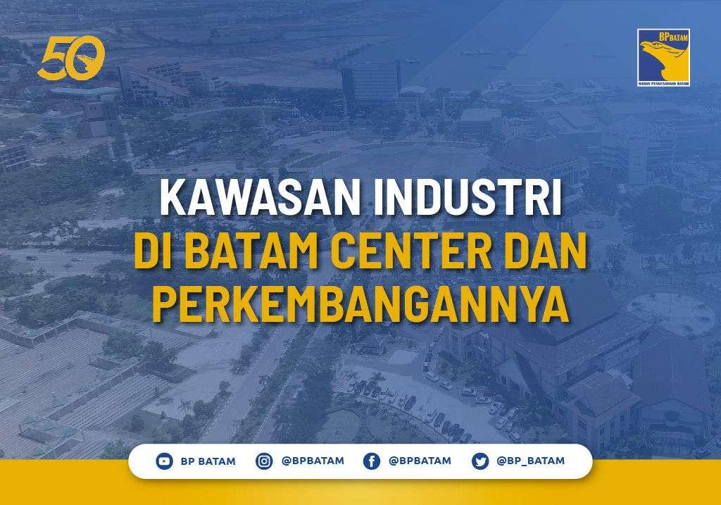 Kawasan Industri di Batam Center dan Perkembangannya