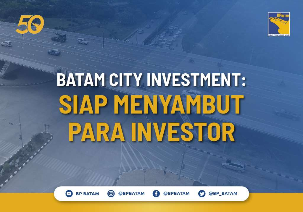 Batam City Investment Siap Menyambut Para Investor